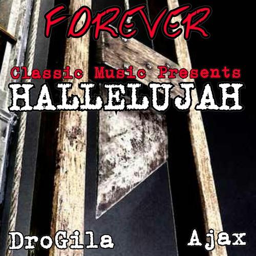 DroGila..HALLELUJAH...Produced by AJAX