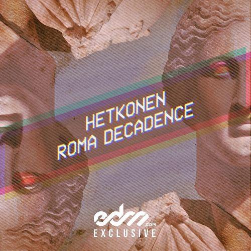 Roma Decadence by Hetkonen - EDM.com Exclusive