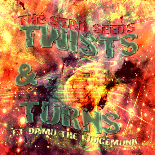 "The Star Seeds ""Twists & Turns"" Ft. Damu The Fudgemunk"