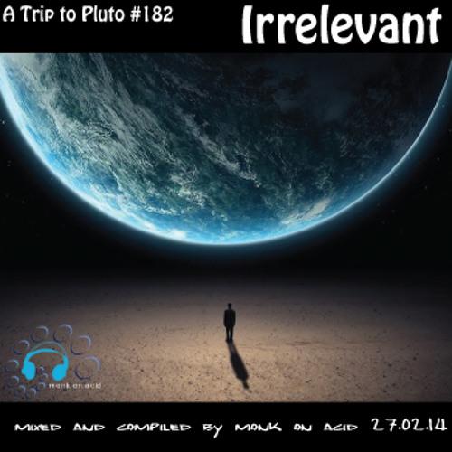 A Trip to Pluto #182 - Irrelevant