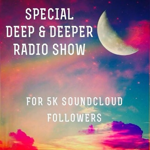 Special Deep & Deeper Radio Show For 5k Soundcloud Followers
