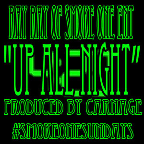 Up All Night by Ray Ray Produced by Carnage #SmokeOneSundays FREE D/L