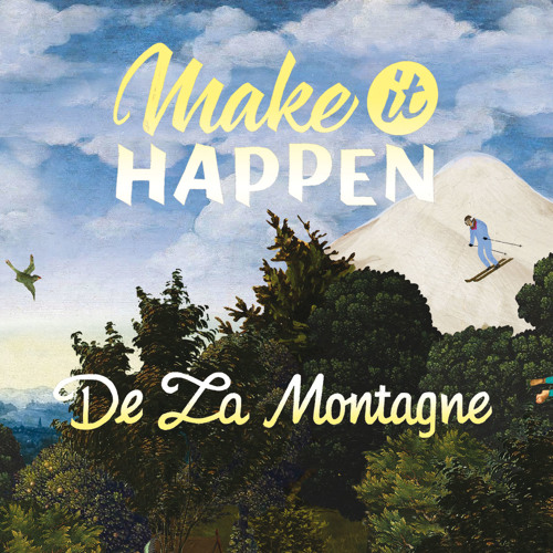Make it Happen (De La Montagne, new ep)