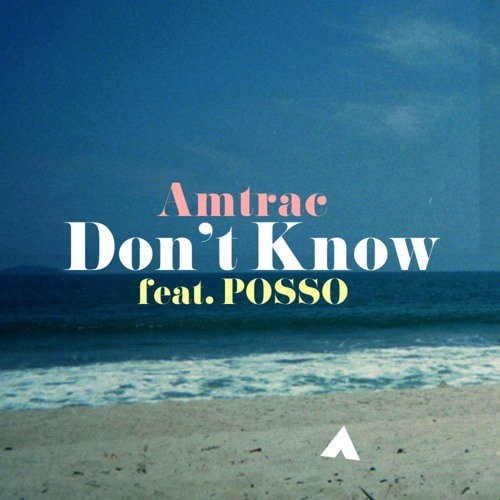 Amtrac - Dont Know (feat. POSSO) [Free Download]