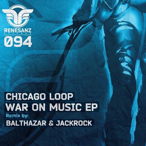 Chicago Loop - War On Music (Balthazar & JackRock Remix) [Renesanz]