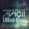 Avicii - Dancing In The Water + Conor Maynard/Rita Ora - Better Than You (LMRush Remix)