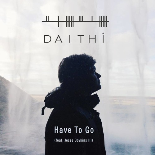 Daithi // Have To Go (Feat. Jesse Boykins III)