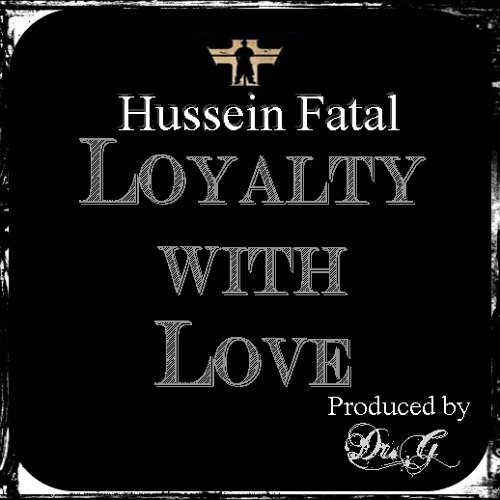 (NEW) Hussein Fatal - Loyalty With Love (Prod By Dr G)