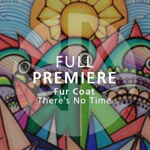 Full Premiere: Fur Coat - There's No Time (Original Mix)