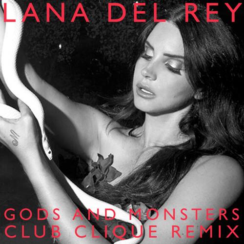 Lana Del Rey - Gods And Monsters (Club Clique Remix)