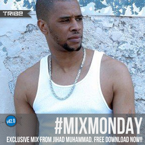 Tribe Records #MIXMONDAY v42.0 | Jihad Muhammad Edition