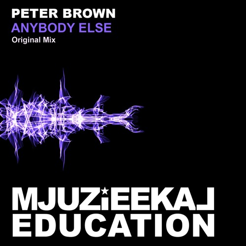 OUT NOW! Peter Brown - Anybody Else (Original Mix)