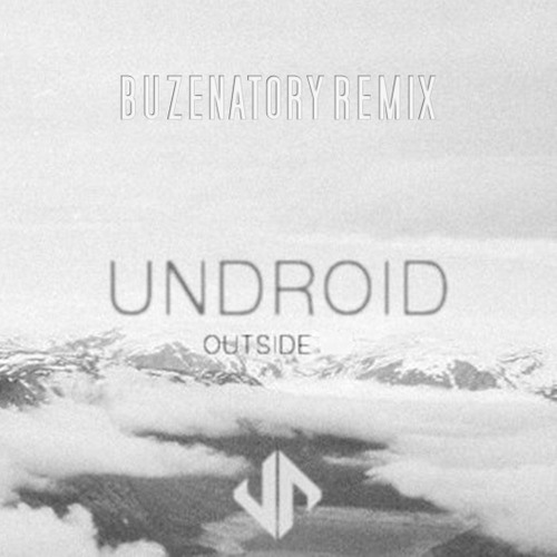 Outside by Undroid (Buzenatory Remix)