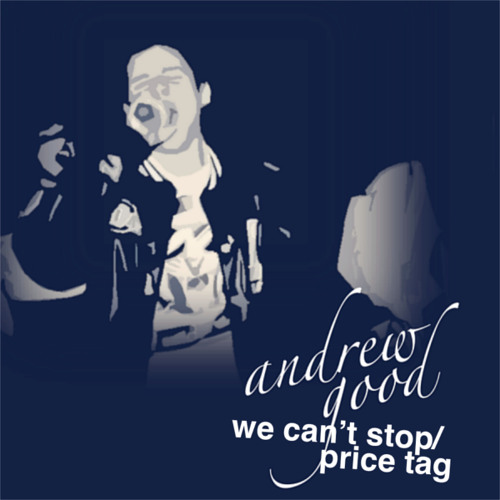 AnDrew Good - We Can't Stop / Price Tag (Miley Cyrus / Jessie J Cover)