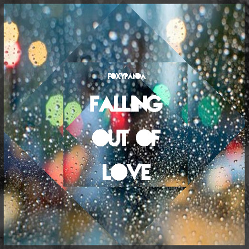 FoxyPanda - Falling Out of Love (Free Download)