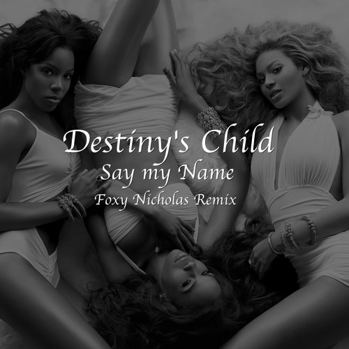 Destiny's Child - Say My Name (Foxy Nicholas Remix)