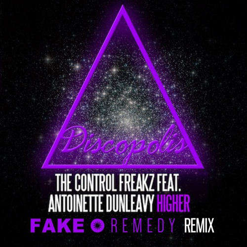 The Control Freakz feat Antoinette Dunleavy - Higher (Fake • Remedy Mix)