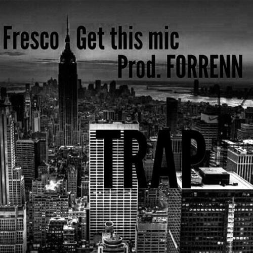 Fresco - Get This Mic (Prod. FORRENN)