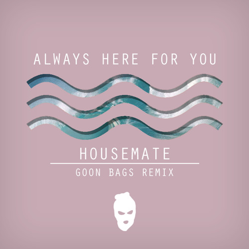 Always Here For You (Goon Bags Remix)