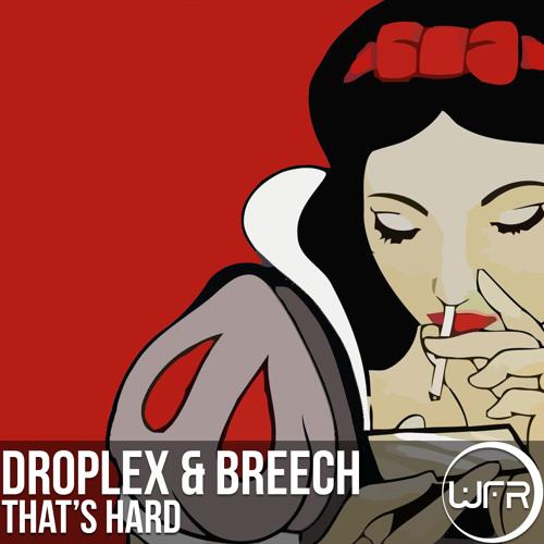 Droplex, Breech - That's Hard (Original Mix)