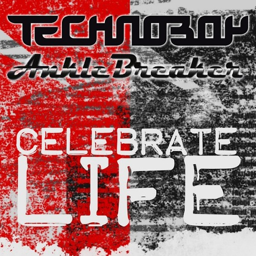 (2013) TECHNOBOY & ANKLEBREAKER - Celebrate Life
