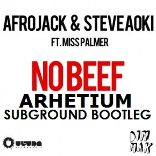 Afrojack & Steve Aoki ft. Miss Palmer - No Beef (Arhetium Subground Bootleg) FREE DOWNLOAD