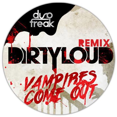 Dirtyloud – Vampires Come Out (Duo Freak Remix) FREE DOWNLOAD
