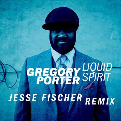 Gregory Porter - Liquid Spirit (Jesse Fischer Remix)