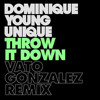 Dominique Young Unique -Throw It Down (Vato Gonzalez Remix)