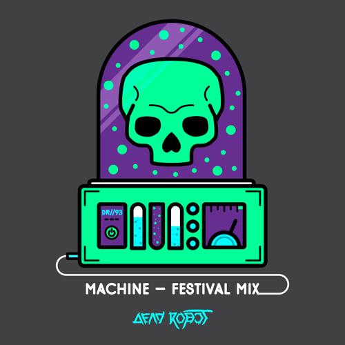 Dead Robot - Machine (Festival Mix) [FREE DOWNLOAD]