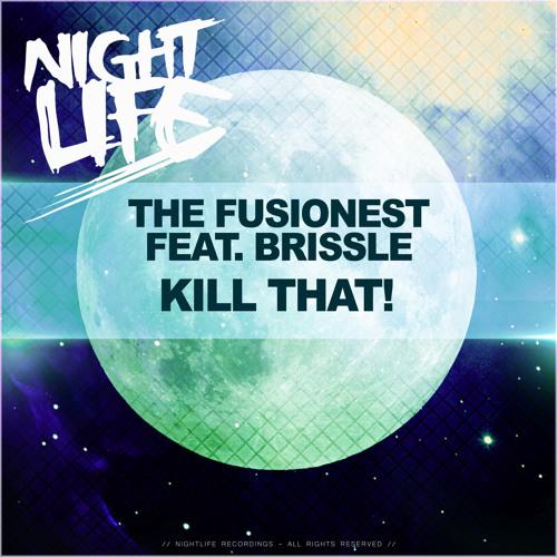 The Fusionest Feat. Brissle - Kill That! (Original Mix) // Free Download!