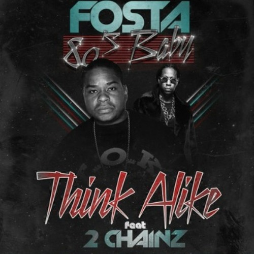 Fosta 80s Baby - Think Alike feat. 2Chainz