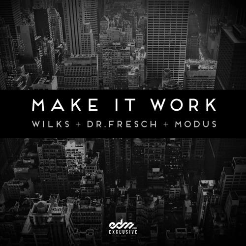 Make It Work by Wilks, Dr. Fresch & Modus - EDM.Com Exclusive