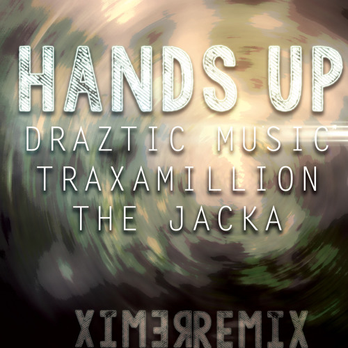 Draztic Hands Up Remix ft. Traxamillion and The Jacka