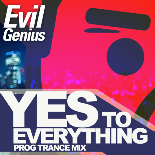 "Evil Genius | "" YES to Everything "" 40 Min Mix [FREE DL]"
