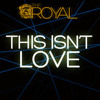 The Royal - This Isn't Love