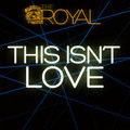 The Royal – This Isn't Love