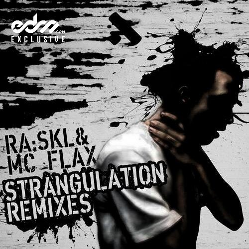 Strangulation by RA:SKL ft MC Flax - EDM.com Exclusive