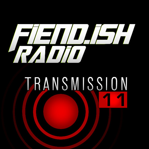 FiEND.iSH RADiO - TRANSMISSION 11