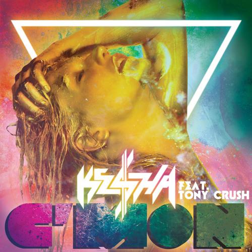 Ke$ha - C'Mon (feat. Tony Crush)