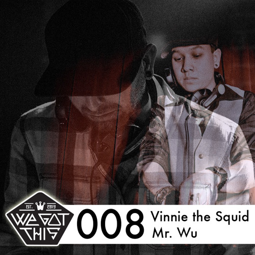 WeGotThis MixTape008   Vinnie The Squid & Mr.Wu