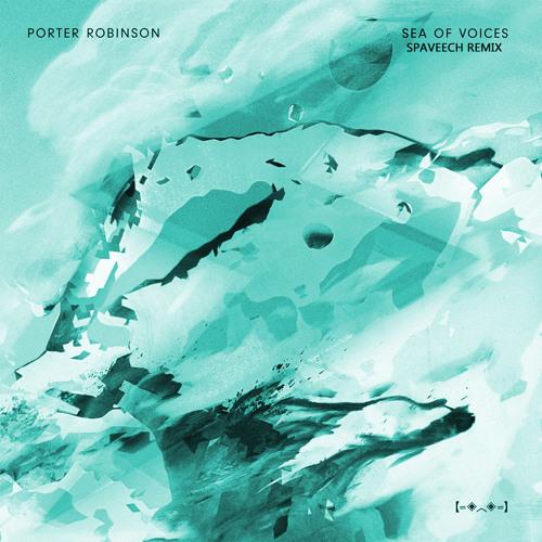 Porter Robinson - Sea Of Voices [SPAVEECH REMIX]