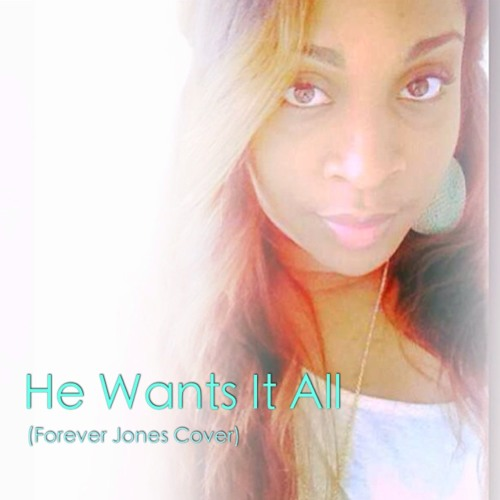 He Wants It All (Forever Jones Cover)