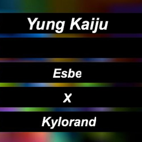 Esbe X Kylorand - Yung Kaiju