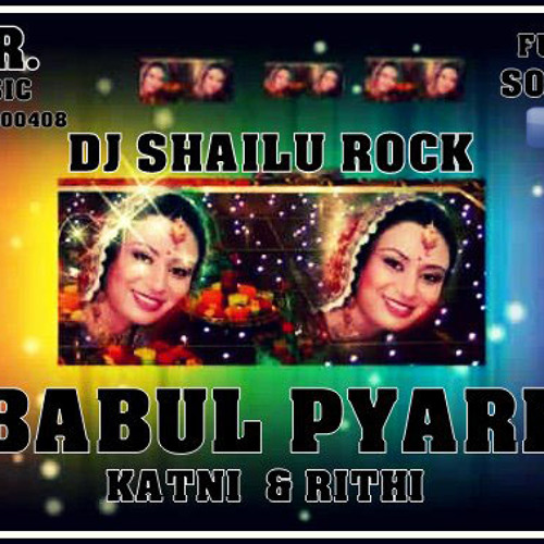BABUL PYARE -FULL-SONGS  {PUNJABI DHOL MIX} DJ SHAILU ROCK KATNI & RITHI MO 9981500408