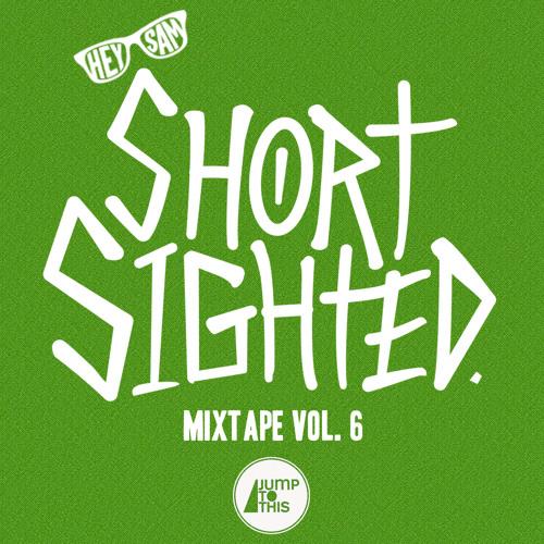 Hey Sam - Short Sighted Mixtape Vol. 6