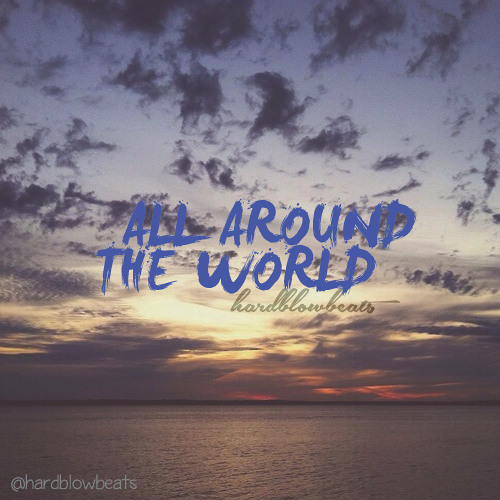 ALL AROUND THE WORLD (Prod. By Hardblow Beats)