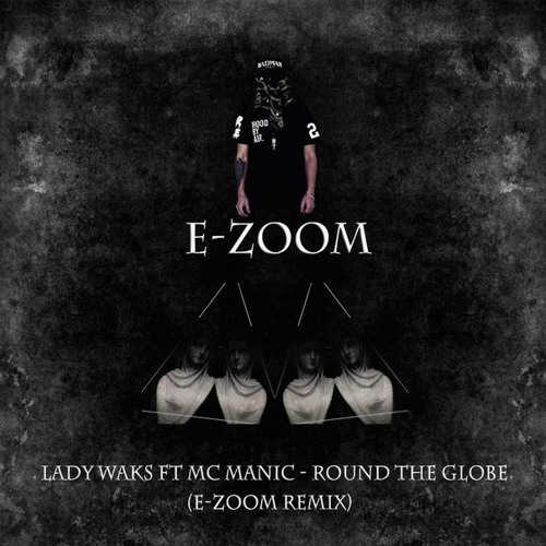 Lady Waks ft Mc Manic - Round the globe (E-Zoom remix)