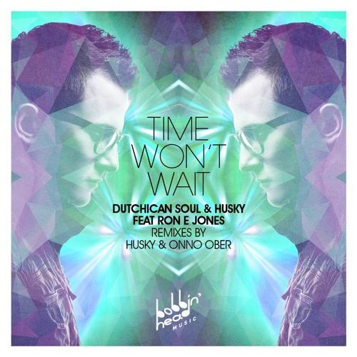 Dutchican Soul & Husky - Time Won't Wait (Onno Ober Remix)
