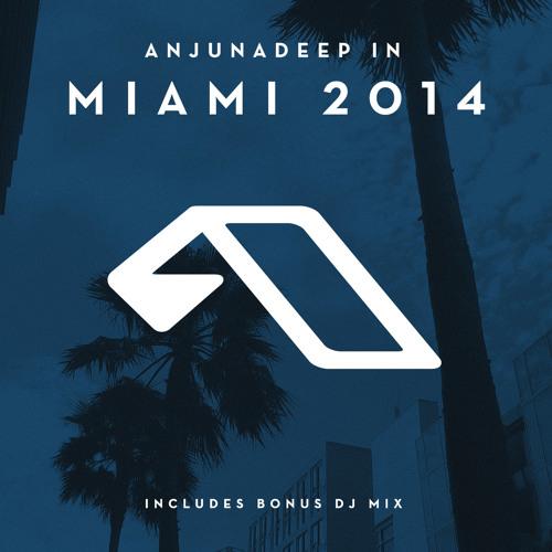 Anjunadeep In Miami 2014 (Bonus DJ Mix)